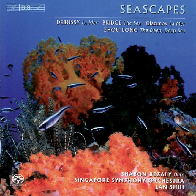 Debussy: La Mer / Bridge: The Sea / Glazunov: La Mer / Zhou: The Deep, Deep Sea