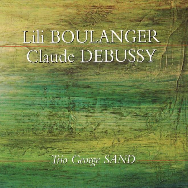 Debussy: Trio En Sol Majeur, La Damoiselle élue, Etc. - Boulanger: D'un Soir Triste, D'un Matin De Printemps, Etc.