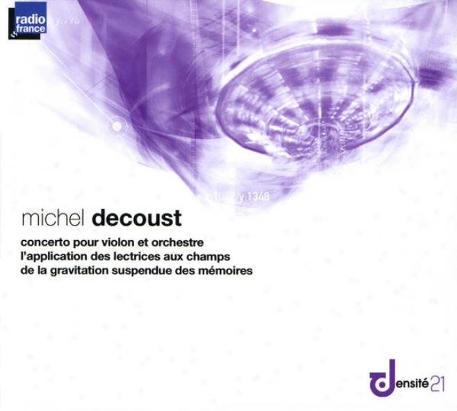 Decoust: Concerto Pour Violon Et Orchestre, L'application Des Lectrices Aux Champs & De La Gravitation Suspendue Des Mã©moires