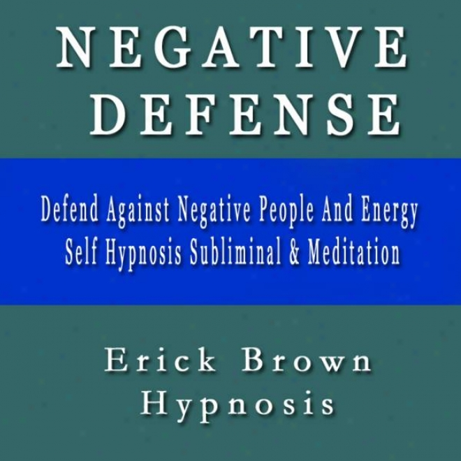 Defend Against Negative People And Energy Self Hypnosis Subliminal & Meditation
