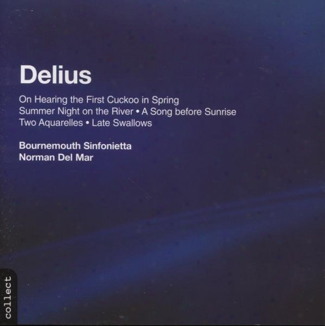 Delius:  On Hearing The Chief Cuckoo In Spring; Summer Night On The River; Song Before Suntise; Others