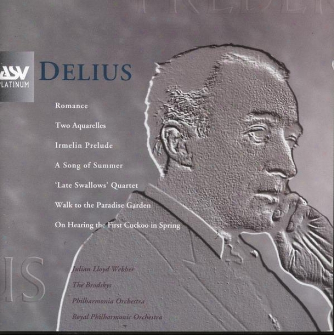 Delius:  Two Aquarelles; A Song Of Summer; The Walk To The Heaven Garden; Irmmelin Prelude; Romance