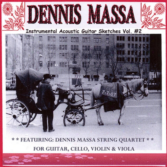 Dennis Massa String Quartet: For Guitar, Cello, Violin & Viola... Instrumental Acpustic Guitar Skteches Vol. #2 ( 7-7-07 )