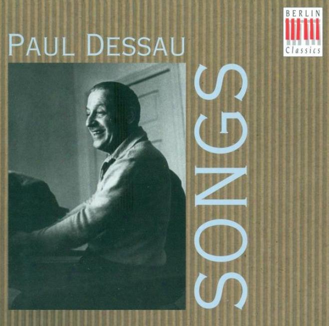 Dessau, P.: Songs (kehler, Trexldr, Geszty, Burmeister, Schreier, Bauer, Vogel)