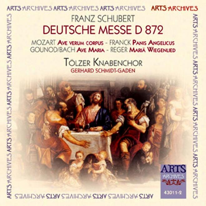 Deutsche Messe D 872, Ave Verum Corpus, Panis Abgelicus, Mari㤠Wiegenlied, Ave Maria, Laudate Dominum