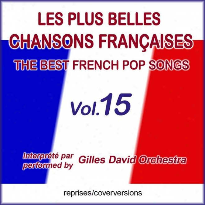 Die Bestne Franzã¶sischen Sonvs - Les More Belles Chansons Franã§aises - The Best French Pop Songs - Vol. 15