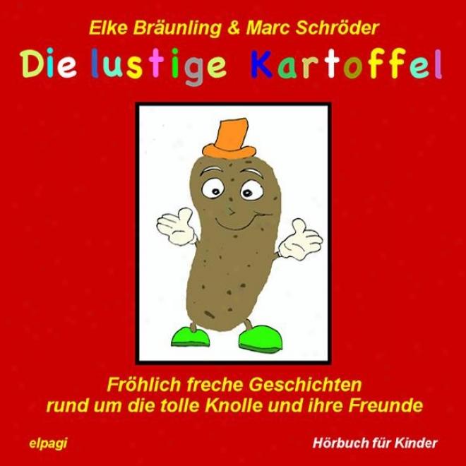 Die Lustige Kartoffel - Frã¶hlich Freche Geschichten Und Melodien Rund Um Cease Tolle Knolle