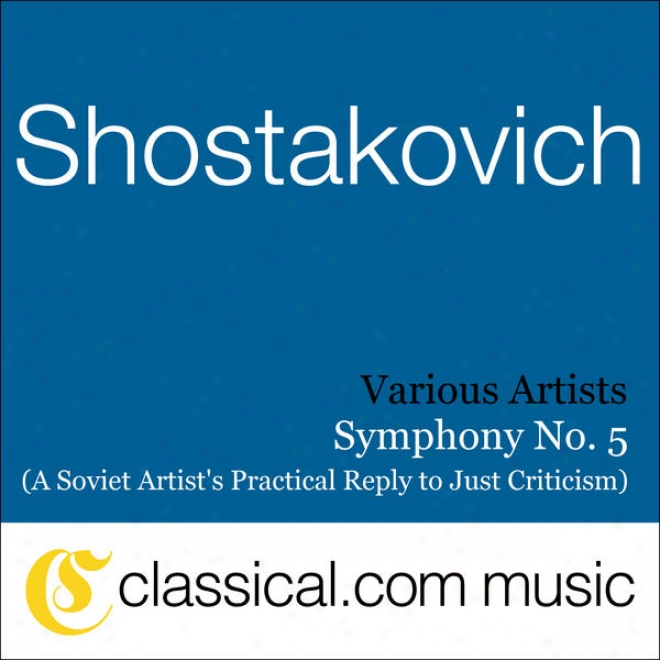 Dimitry Shostakovich, Consonance No. 5 In D Minor, Op. 47 (a Soviet Artist's Practical Reply To Just Criticism)