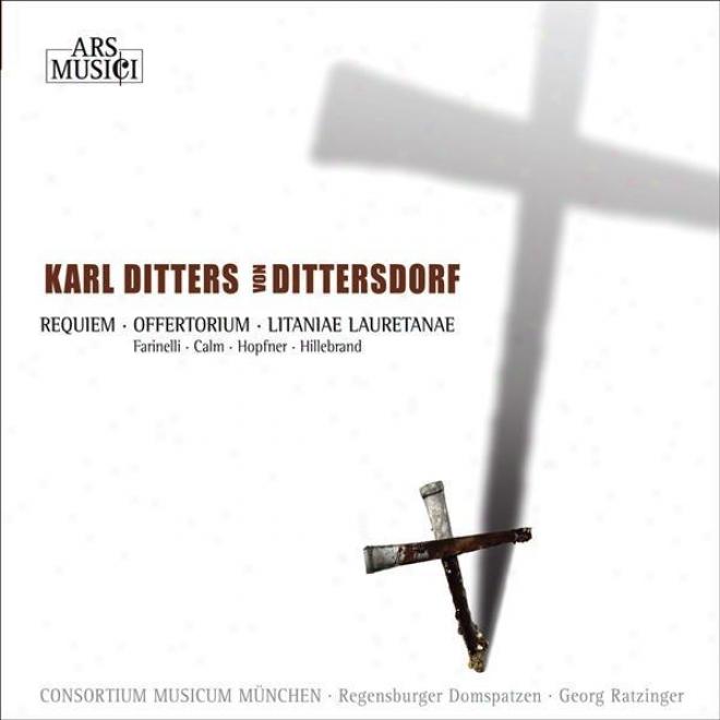 Dittersdorf, C.d. Von: Requiem In C Minor / Litaniae Laurentanae In D Major / Motetto Pro Offertorio In Honorem St. Joanis Nepomuc