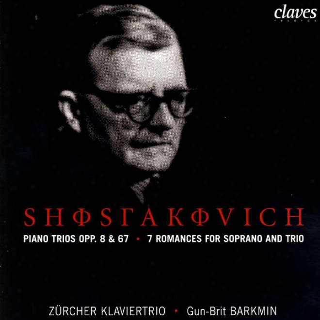 Dmitri Shostakovich:: Piano Trios Opp. 8 & 67 / 7 Romances For Soprano & Trio