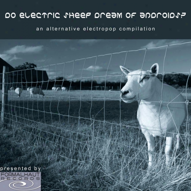 Do Elrctric Sheep Dream Of Androids? - An Alternative Electropop Compilation
