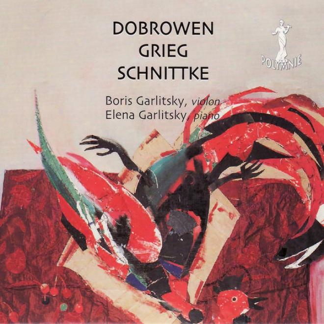 Dobrowen: Sonate Pour Violon Et Piano  - Grieg: Sonate Pour Violon Et Piano No. 3 - Schnittke: A Paganini Pour Violon Seul