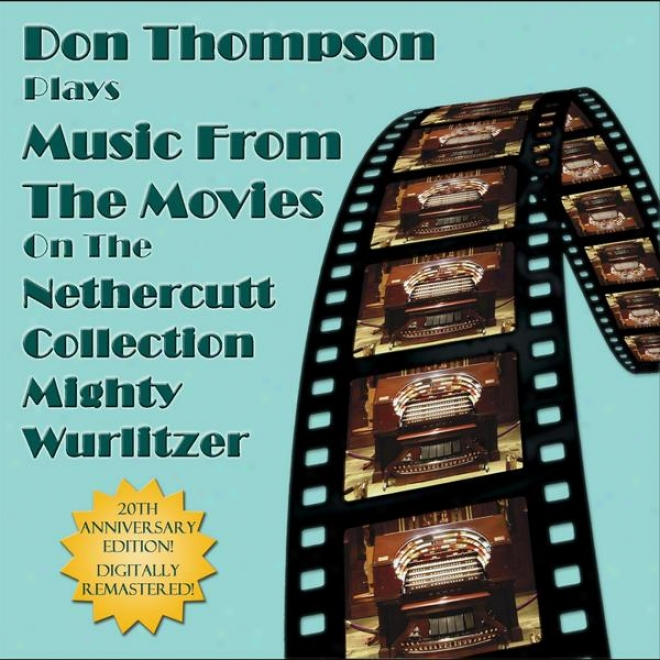 Don Thompson Plays Music From The Movies Attached The Nethercutt Collection Mighty Wurlitzer