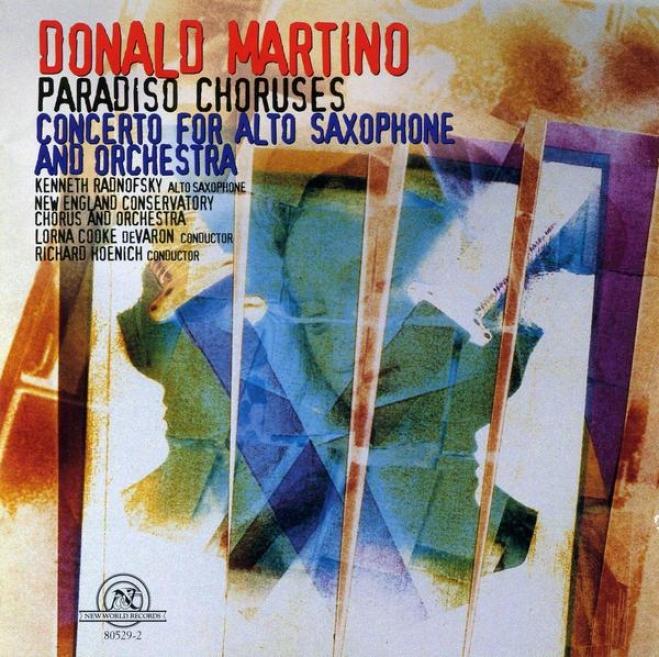 Donald Martino: Paradiso Choruses/concerto For Alto Saxophone And Orchestra