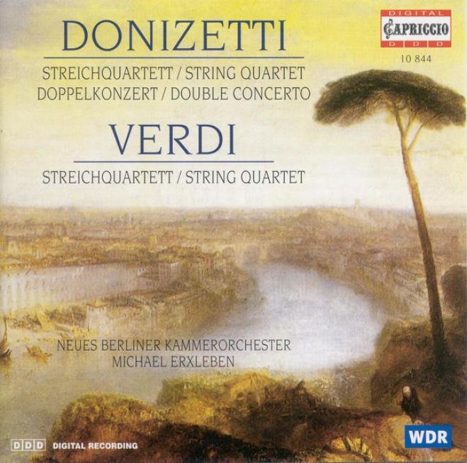 Donizetti, G.: Concerto For Violin And Cello / String Quartet No. 17 / Verdi, G.: String Quartet (arr. For Strings) (new Berlin Ch