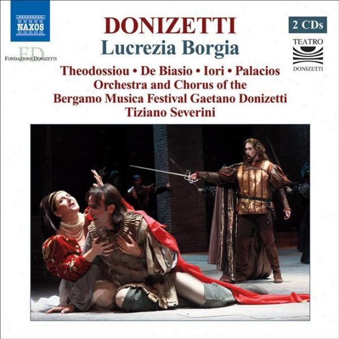 Donizetti, G.: Lucrezia Borgia [opera] (theodossiou, De Biasio, Iori, Bergamo Musica Festival Chorus And Orchestra, Severini)