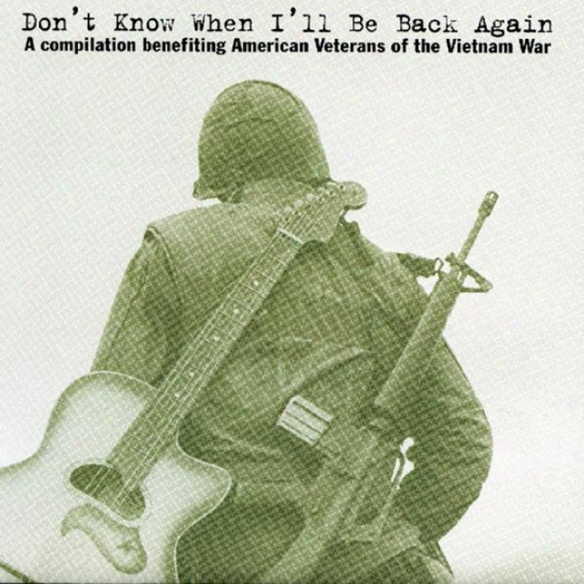 Don't Know Whenever I'll Be Back Agaon (compilation Benefiting American Veferans Of The Vietnam War)