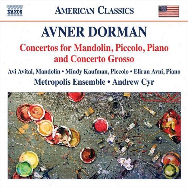 Dorman, A.: Mandolin Concerto / Piccolo Concerto / Concerto Grosso / Piano Concerto(avital, Kaufman, Avni, Metropolis Ensemble, Cy