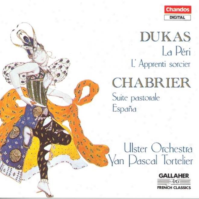 Dukas: Fanfare Pour Preceder La Peri / The Sorcerer�s Apprentice / Chabrier: Suite Pastorale