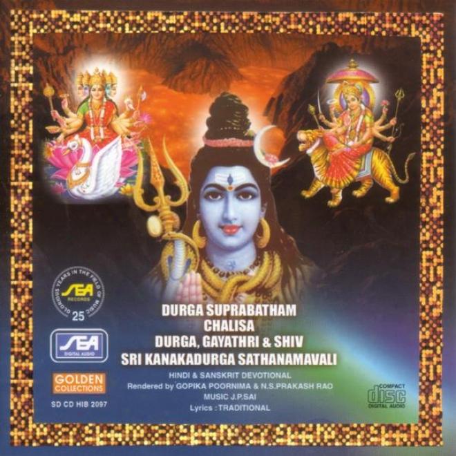 Durga Suprabatham Chalisa Durga Gayathri & Shiv Sri Kanakadurga Sathanamavali