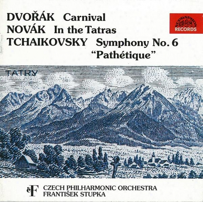"""dvorak: Carnival / Nobak: In The Tatras / Tchaikovsky: Symphony No. 6 """"pathetique"""