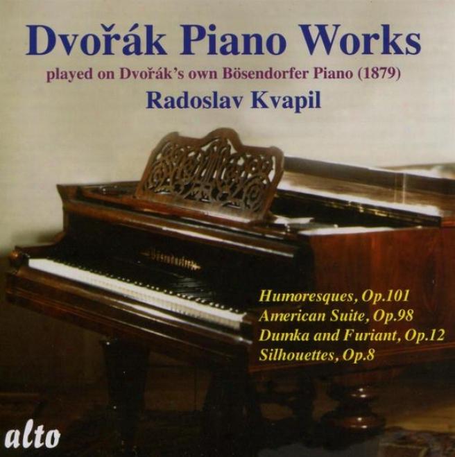 Dvorak:  Humoresques Op.101; American Sulte Op.98; Dumka And Furiant Op.12; Silhouettes Op.8