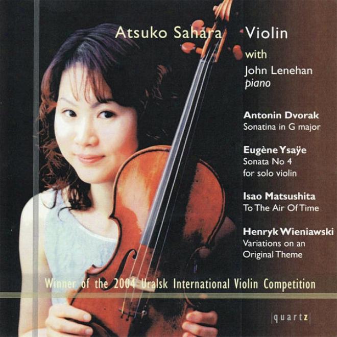Dvorak: Sonatina In G Major - Ysaã¿e: Sonata No. 4 - Matsushita: To The Air Of Time, Et Al.