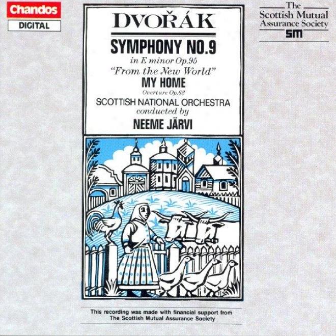 """dvorak: Symlhony No. 9, """"from The New World"""" / My Homeland, Op. 62: Overture"""