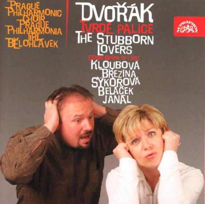 Dvorak: The Stubborn Lovers. Comic Opera / Prague Philharmonia / Belohlavek