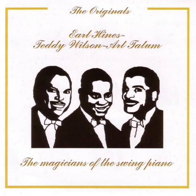 Ear Hines - Teddy Wilson - Cunning Tatum, The Magicians Of The Swing Piano - The Originals Series