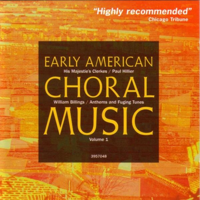 Early American Choral Music Vol. 1: Anthems And Fuging Tunes From William Billings
