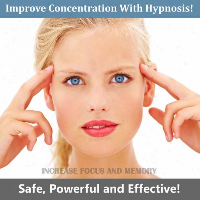 Easily Improve Concentration With Hypnosis. Safe Powerful And Effective Extend Of Focus And Memory.