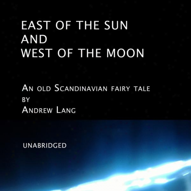 East Of The Sun And West Of The Moon (unabridged), An Old Scandinavian Fairy Tale