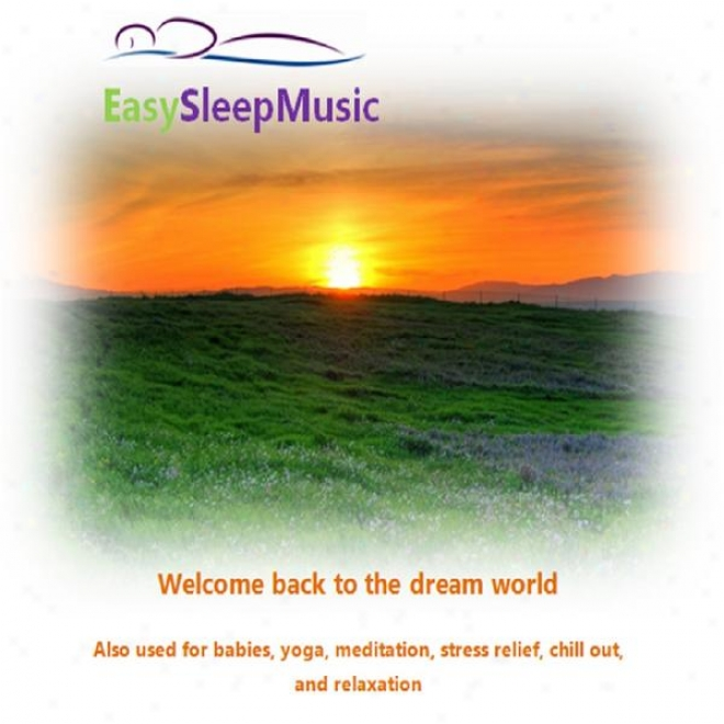 Easy Sleep Music - For Babies, Yoga, Meditation, Stress Redress, Chill Out, And Relaxation