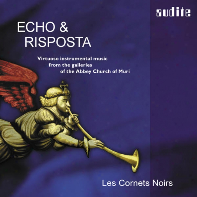 "Echo & Risposta �"" Virtuoso Instrumental Music From The Galleries Of The Abbey Church Of Muri"