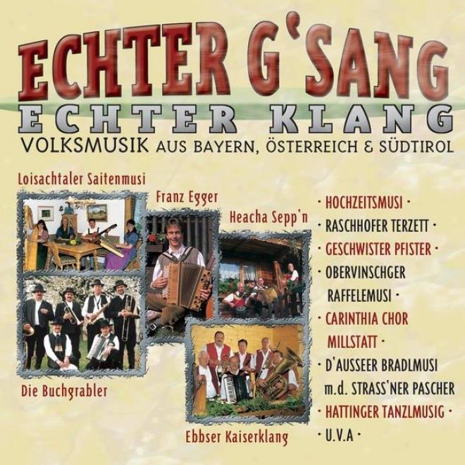 Echter G'sang, Echter Klang - Volksmusik Aus Bayern, Österreich & Sã¼dtiroi