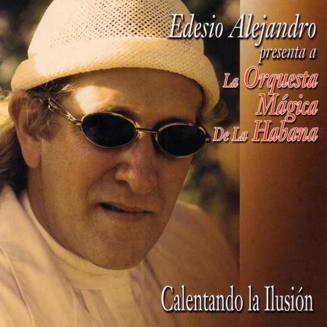 Edesuo Alejandro Presenta A La Orquesta Mã¢gca De La Habana: Calentando La Ilusiã³n