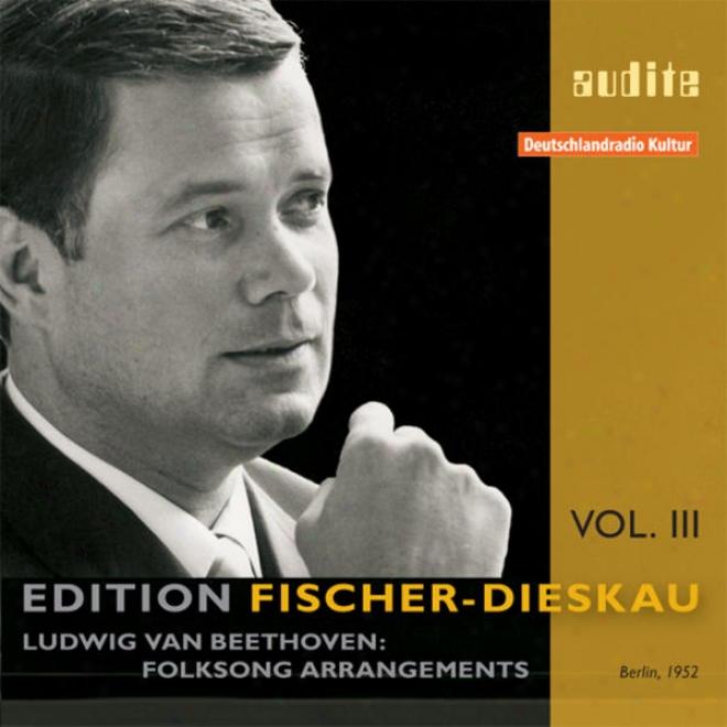 "Edition Fischer-dieskau �"" Vol. Iii: Ludwig Van Beethoven: Folksonh Arrangemens"
