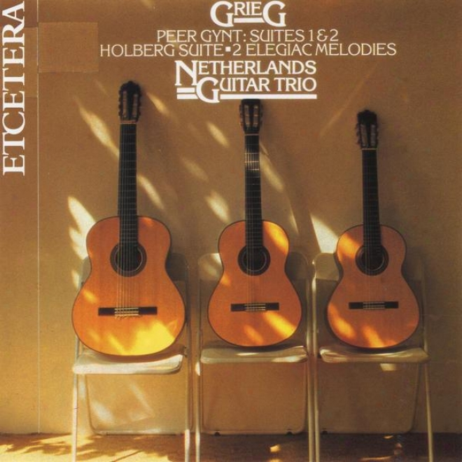 Edvard Grieg By The Netherlands Guitar Trio, Peer Gynt Suites And Others Pieces