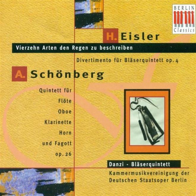 Eisler, H.: Divertimento, Op. 4 / 14 Arten, Den Regen Zu Beschreiben / Schoenberg, A.: Wind Quintet, Op. 26 (berlin Wnid Quintet)