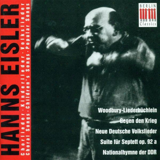 Eisler, H.: Woodburry-liederbuchlien / 5 Kinderlieder / Septet No. 1 / 9 Deutsche Volkslieder / 9 Kanons