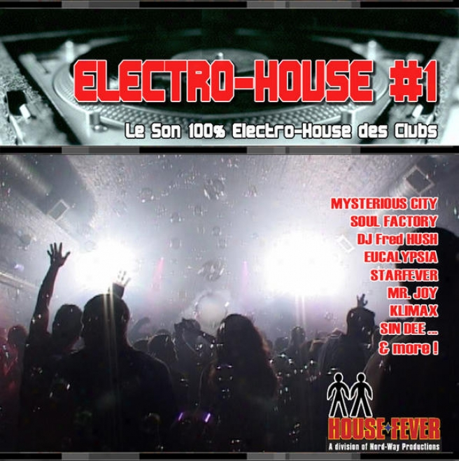 Electro-house #1 - Le Son 100% Electro-house Des Clubs(feat. Starfever, Sin Dee, Mr. Joy, Nessie, Dj Fred Hush, Klimax, Soul Facto