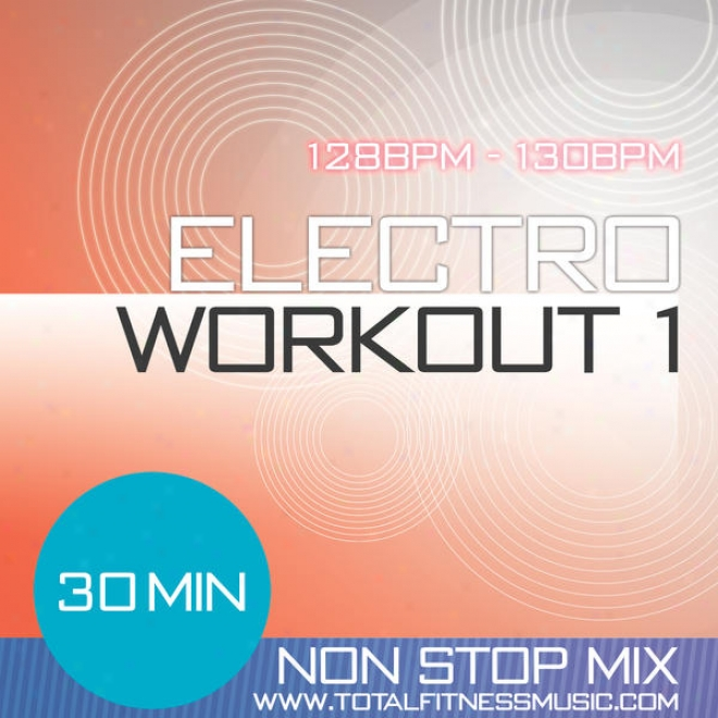 "Electro Workout 1 30 Minufe Non Stop Fitness Music Mix 127 �"" 130 Bpm For Jogging, Spinning, Step, Bodypump, Aerobics, Dancercise"