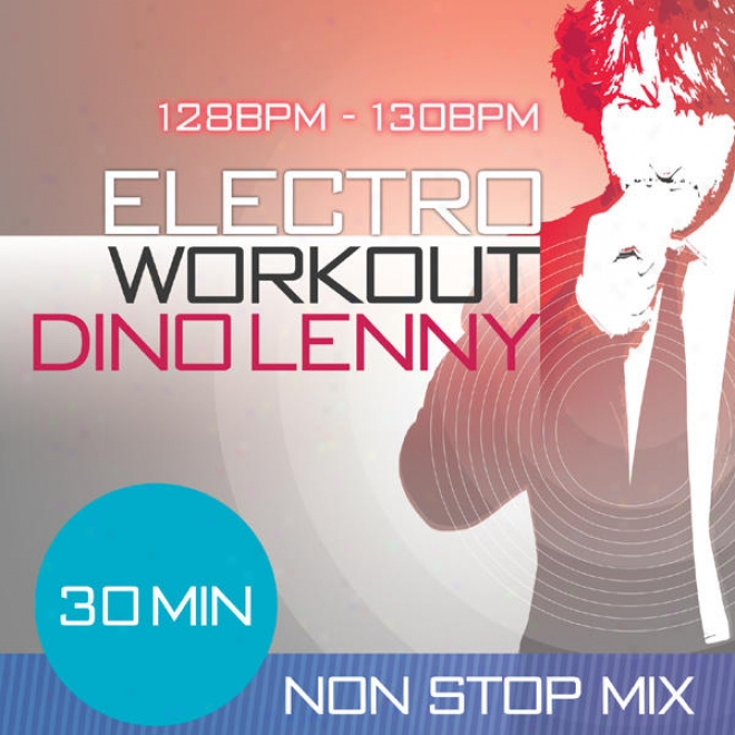 """Electro Workout Mixed By Dino Leny 30 Minute Non Stop Fitness Music Join 128 �"""" 130 Bpm For Jogging, Spinning, Step, Bodypum,p Aero"""