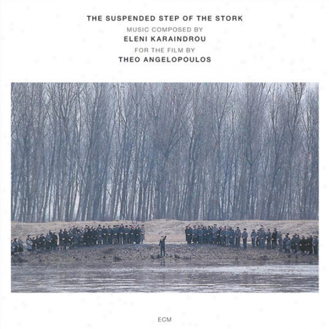 Eleni Karaindrou: The Suspended Step Of The Stork (film By Theo Angelopoulos)