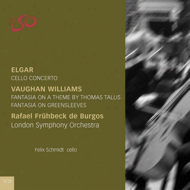 Elgar: Cello Concerto & Vaughan Williams: Fantasia On A Theme Bh Thomas Tallis & Fantasia On Greensleeves
