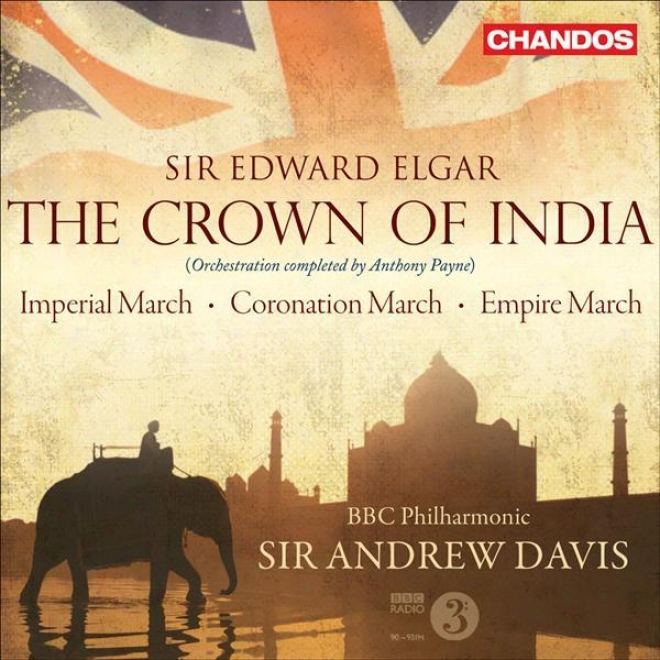 Elgar, E.: Crown Of India (the) / Imperial March / Coronation March / Empire March (davis)