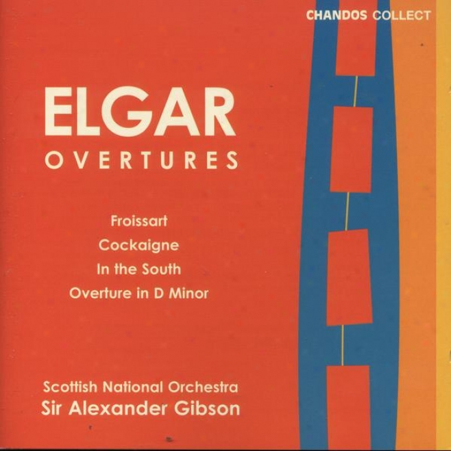 Elgar:  Overture: In The South; Overture: Cockaigne; Froissart Overture; Overture In D Minor