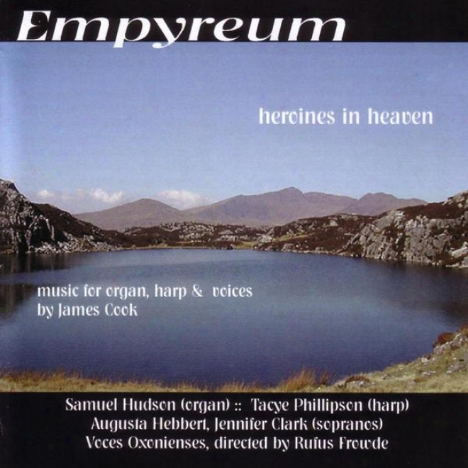 Empyreum - Heroines In Heaven - Music For Otgan, Harp Amd Voices By James Cook