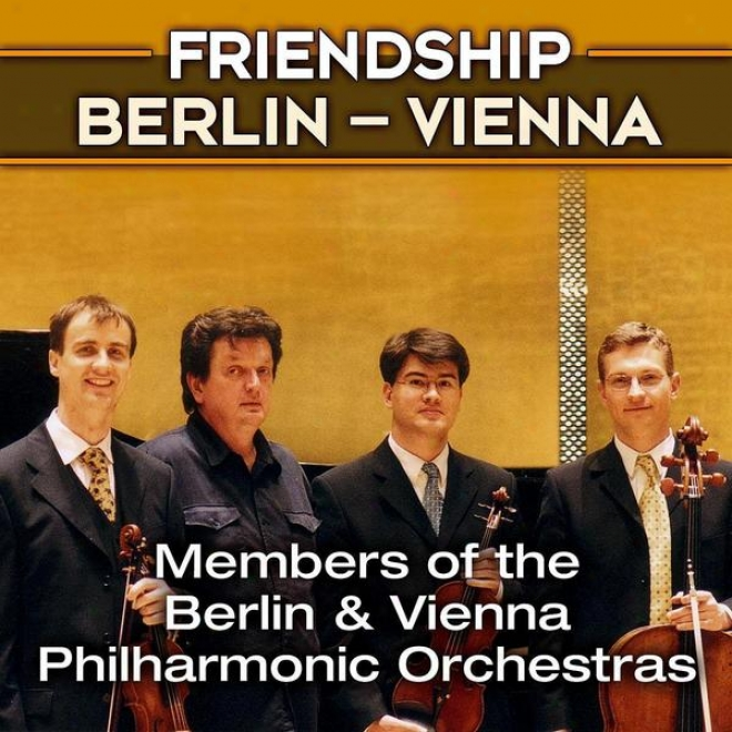 Ensemble Friendship Berlin - Vienna, Members Of The Berlin And Vienna Philharmonic Orchestras